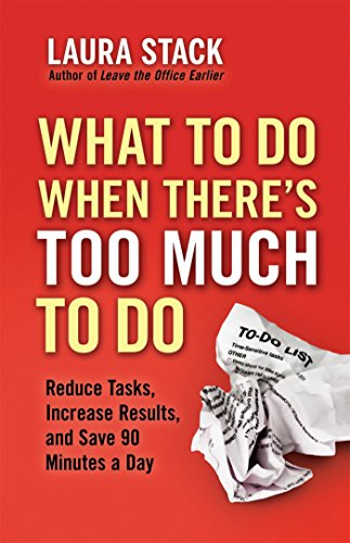 9781609945398: What To Do When There's Too Much To Do: Reduce Tasks, Increase Results, and Save 90 Minutes a Day