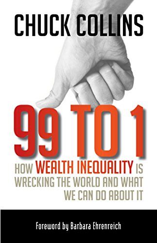 9781609945923: 99 to 1: How Wealth Inequality Is Wrecking the World and What We Can Do about It