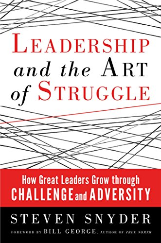 9781609946449: Leadership and the Art of Struggle: How Great Leaders Grow Through Challenge and Adversity
