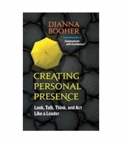 9781609946883: Creating Personal Presence: Look, Talk, Think and Act Like a Leader