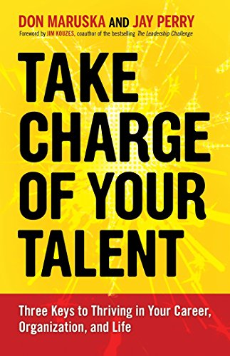 Take Charge of Your Talent: Three Keys to Thriving in Your Career, Organization, and Life (1609947231) by Maruska, Don; Perry, Jay