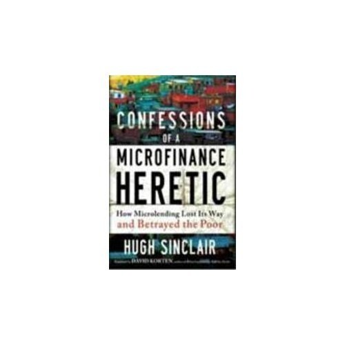 9781609947668: Confessions of a Microfinance Heretic