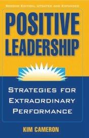 9781609947699: Positive Leadership: Strategies for Extraordinary Performance