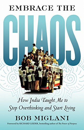9781609948252: Embrace the Chaos: How India Taught Me to Stop Overthinking and Start Living