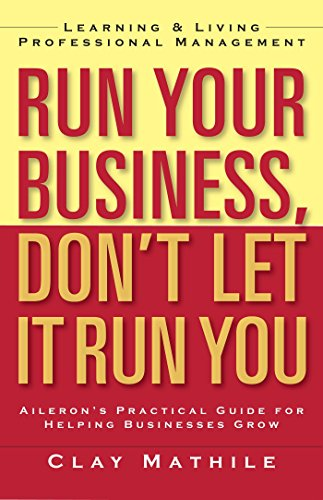 Run Your Business, Don't Let It Run You: Learning and Living Professional Management (BK ...