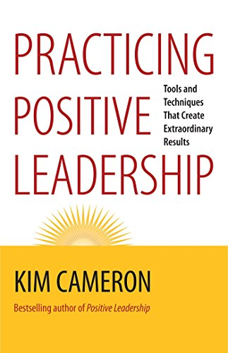 9781609949723: Practicing Positive Leadership: Tools and Techniques That Create Extraordinary Results