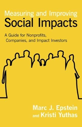 9781609949778: Measuring and Improving Social Impacts: A Guide for Nonprofits, Companies, and Impact Investors