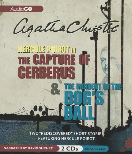 The Capture of Cerberus & The Incident of the Dog's Ball: Agatha Christie