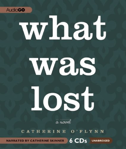 What Was Lost -: Catherine O'Flynn