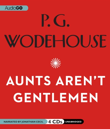 Aunts Aren T Gentlemen (Jeeves and Wooster): Wodehouse, P. G.