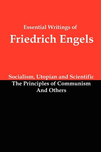 9781610010030: Essential Writings of Friedrich Engels: Socialism, Utopian and Scientific; The Principles of Communism; And Others