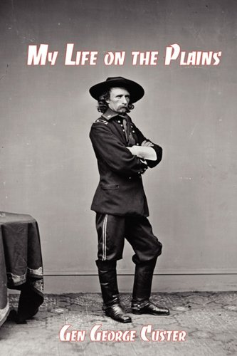 9781610010092: My Life on the Plains: General George Custer's Firsthand Account of the Washita Campaign