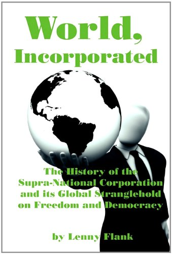 World, Incorporated: The History of the Supra-National Corporation and Its Global Stranglehold on ...