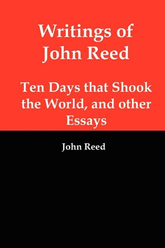 9781610010207: Writings of John Reed: Ten Days That Shook the World, and Other Essays