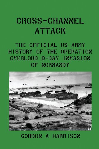 9781610010245: Cross-Channel Attack: The Official US Army History of the Operation Overlord D-Day Invasion of Normandy