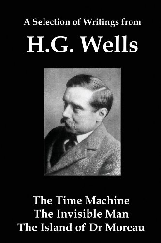 9781610010306: A Selection of Writings From HG Wells: The Time Machine, The Invisible Man, The Island of Dr Moreau
