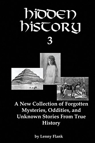 9781610010726: Hidden History 3: A New Collection of Forgotten Mysteries, Oddities, and Unknown Stories From True History