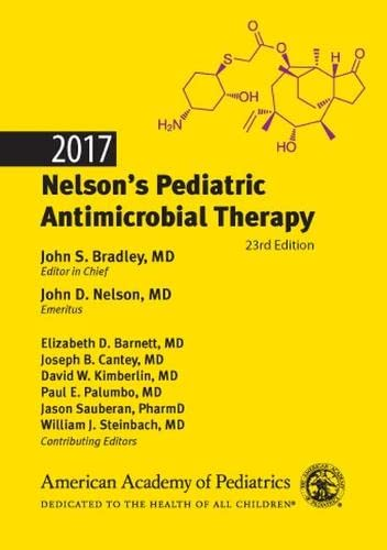 2017 Nelson's Pediatric Antimicrobial Therapy: John S. Bradley,