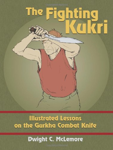 9781610045728: The Fighting Kukri: Illustrated Lessons on the Gurkha Combat Knife
