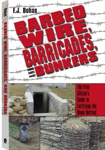 9781610048309: Barbed Wire, Barricades, and Bunkers: The Free Citizen's Guide to Fortifying the Home Retreat