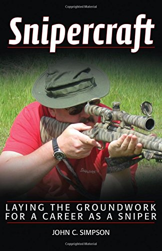 Snipercraft: Laying the Groundwork for a Career as a Sniper: John C. Simpson