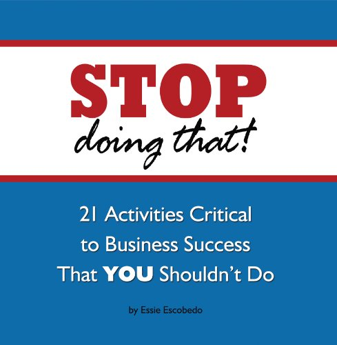 9781610052627: STOP Doing That!: 21 Activities Critical to Business Success That YOU Shouldn't Do