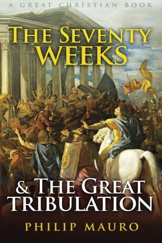 9781610100069: The Seventy Weeks and The Great Tribulation