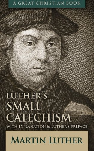Luther's Small Catechism: With Explanation and Luther's: Martin Luther