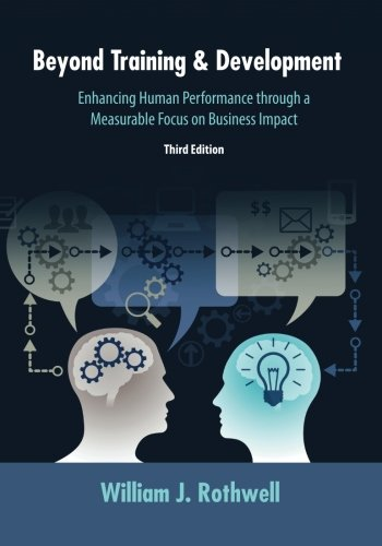 9781610143950: Beyond Training and Development, 3rd Edition: Enhancing Human Performance through a Measurable Focus on Business Impact