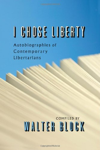 9781610160025: I Chose Liberty: Autobiographies of Contemporary Libertarians
