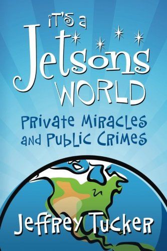 9781610161947: It's a Jetsons World: Private Miracles and Public Crimes