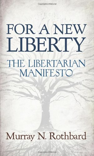 For a New Liberty: The Libertarian Manifesto (1610162641) by Murray N. Rothbard; Murray Rothbard