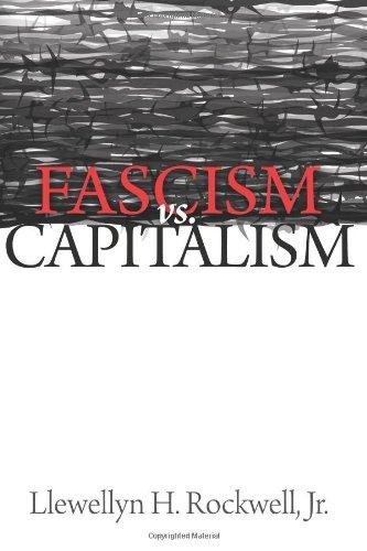 Fascism versus Capitalism: Rockwell Jr., Llewellyn H.
