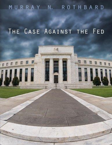 9781610166447: The Case Against the Fed