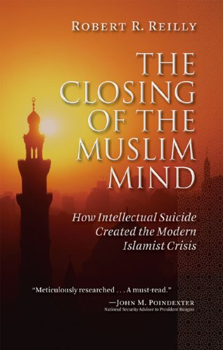 9781610170024: The Closing of the Muslim Mind: How Intellectual Suicide Created the Modern Islamist Crisis