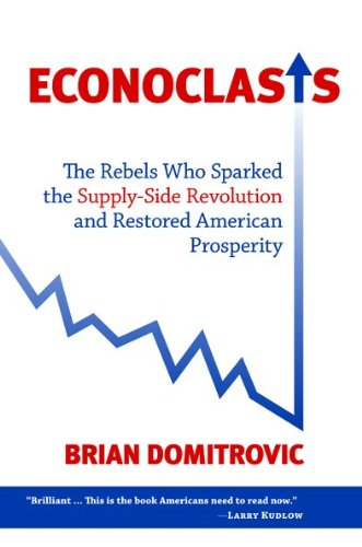 9781610170246: Econoclasts: The Rebels Who Sparked the Supply-Side Revolution and Restored American Prosperity (Culture of Enterprise)