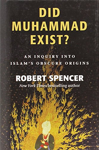 Did Muhammad Exist?: An Inquiry into Islam's Obscure Origins (161017061X) by Robert Spencer