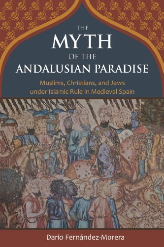 9781610170956: The Myth of the Andalusian Paradise: Muslims, Christians, and Jews under Islamic Rule in Medieval Spain