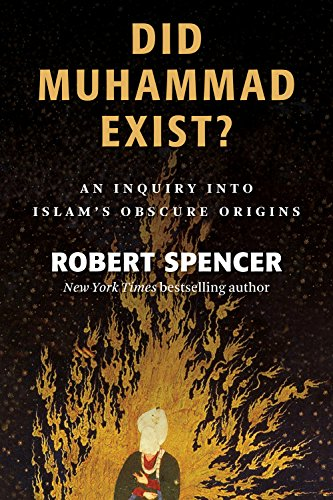 Did Muhammad Exist?: An Inquiry into Islam's Obscure Origins: Spencer, Robert