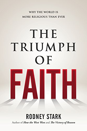 9781610171380: The Triumph of Faith: Why the World Is More Religious than Ever