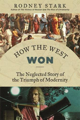 9781610171397: How the West Won: The Neglected Story of the Triumph of Modernity