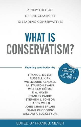 What Is Conservatism?: A New Edition of the Classic by 12 Leading Conservatives: Meyer, Frank S.