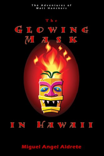 The Glowing Mask in Hawaii (The Adventures of Matt Hanckers): Aldrete, Miguel Angel