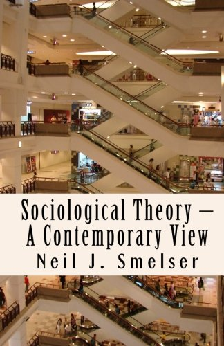 9781610270526: Sociological Theory – A Contemporary View: How to Read, Criticize and Do Theory (Classics of the Social Sciences)