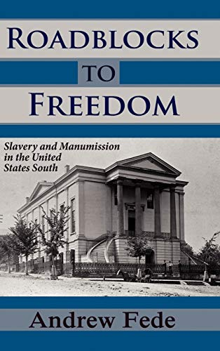 Roadblocks to Freedom: Slavery and Manumission in the United States South: Andrew Fede