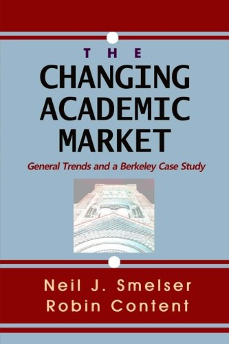 The Changing Academic Market: General Trends and a Berkeley Case Study: Neil J. Smelser