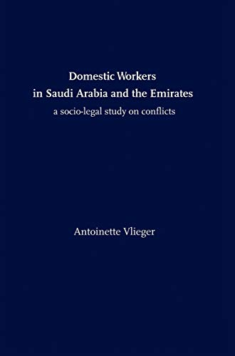 Domestic Workers in Saudi Arabia and the Emirates: A Socio-Legal Study on Conflicts: Antoinette ...