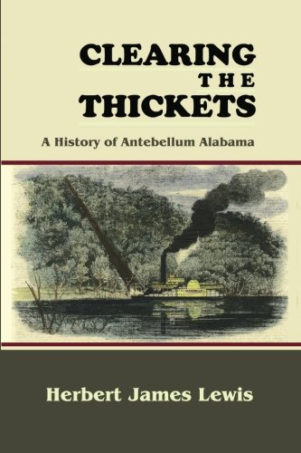 9781610271653: Clearing the Thickets: A History of Antebellum Alabama (History & Heroes Series)