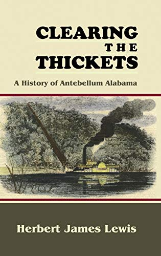 9781610271691: Clearing the Thickets: A History of Antebellum Alabama