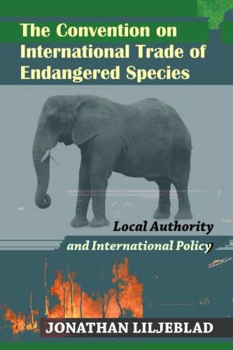 9781610272162: The Convention on International Trade of Endangered Species: Local Authority and International Policy